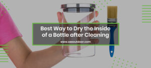 Way to Dry the Inside of a Bottle after Cleaning