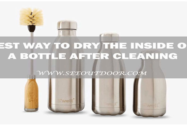 Best Way to Dry the Inside of a Bottle after Cleaning