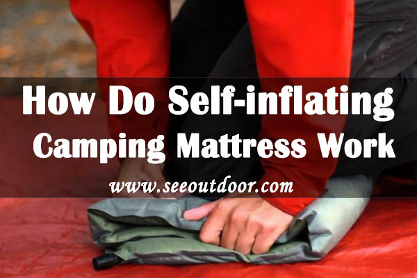 How Do Self-inflating Camping Mattress Work