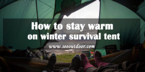 How to stay warm on winter survival tent