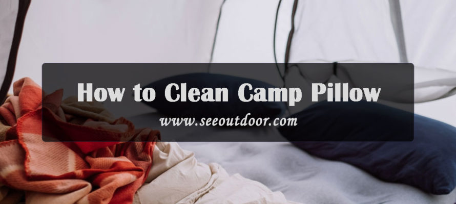 How to Clean Camp Pillow and keep it ready for next Camping