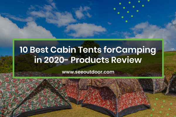 10 Best Cabin Tents for Camping in 2020- Products Review