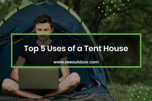 Top 5 Uses of a Tent House