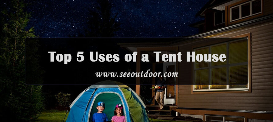 Top-5-Uses-of-a-Tent-House